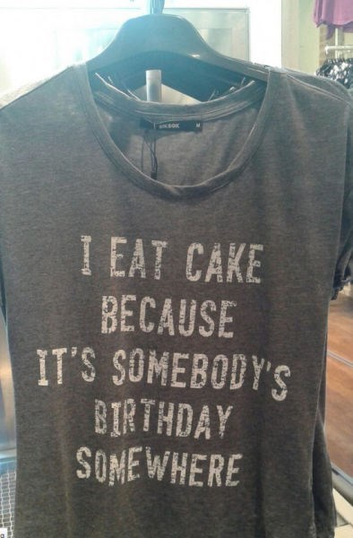 tshirt-i-eat-cake-because-its-somebodys-birthday-somewhere